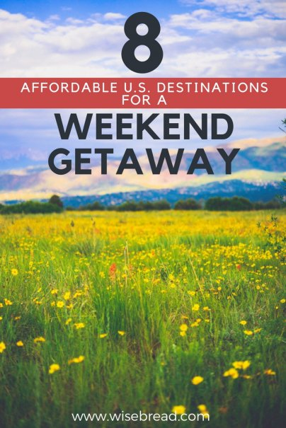 8 Affordable U.S. Destinations for a Weekend Getaway
