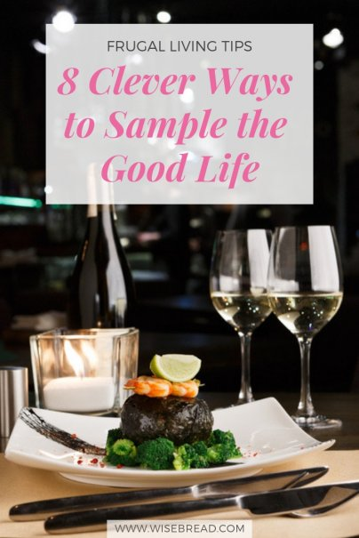 8 Clever Ways to Sample the Good Life