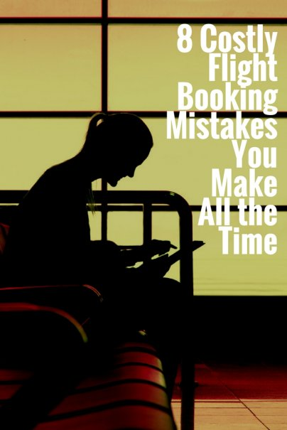 8 Costly Flight Booking Mistakes You Make All the Time