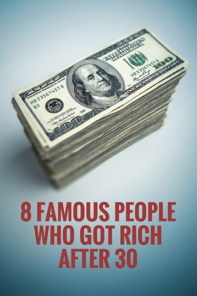 8 Famous People Who Got Rich After 30