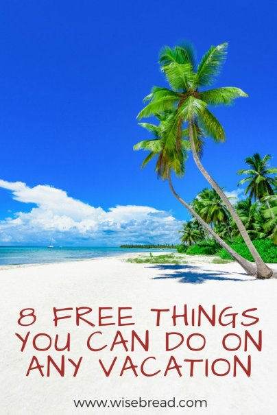 8 Free Things You Can Do on Any Vacation