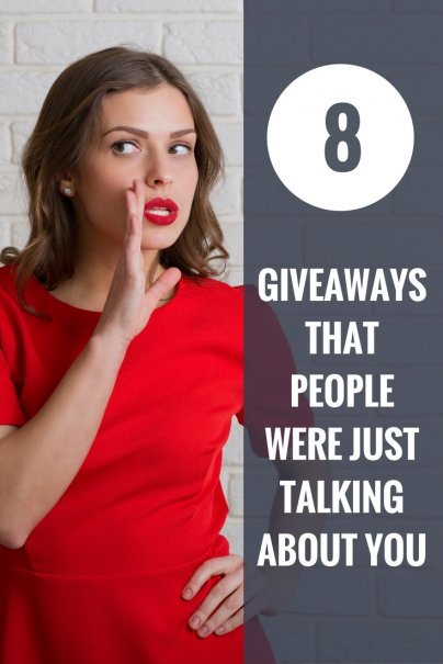 8 Giveaways That People Were Just Talking About You