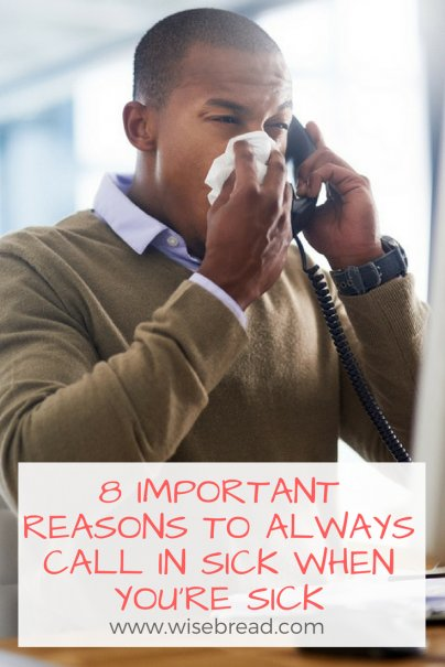 8 Important Reasons to Always Call In Sick When You're Sick