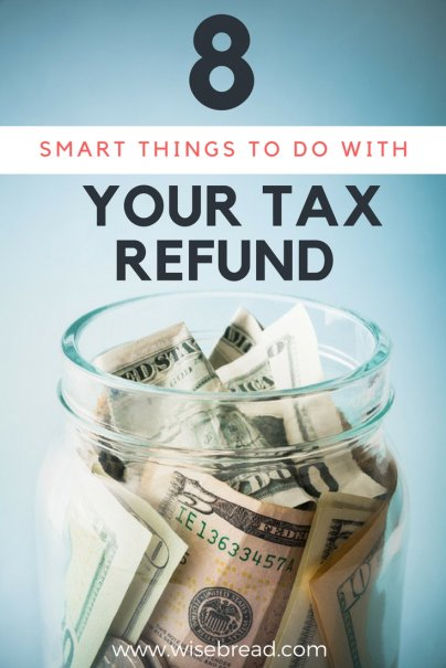 8 More Smart Things to Do With Your Tax Refund