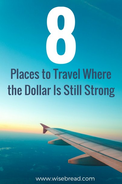 8 Places to Travel Where the Dollar Is Still Strong