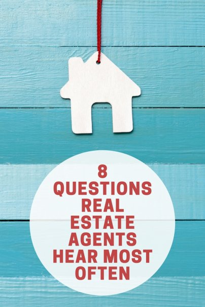 8 Questions Real Estate Agents Hear Most Often