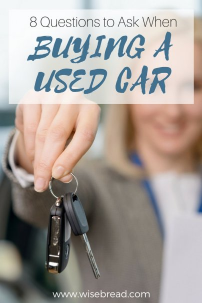 8 Questions to Ask 8 Questions to Ask When Buying a Used Car