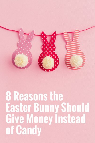 8 Reasons the Easter Bunny Should Give Money Instead of Candy