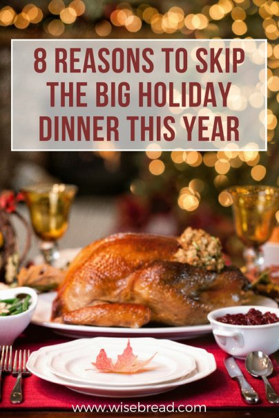 8 Reasons to Skip the Big Holiday Dinner This Year