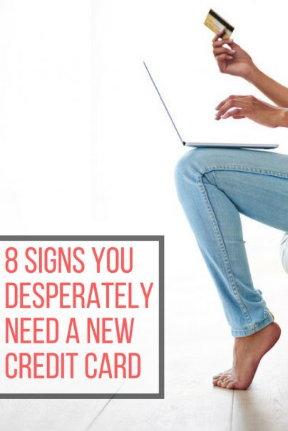 8 Signs You Desperately Need a New Credit Card