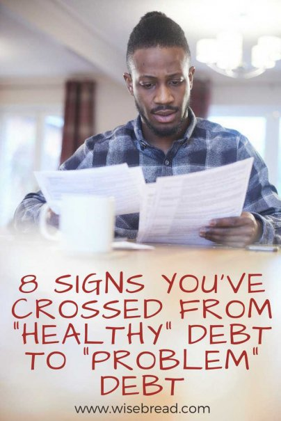 "8 Signs You've Crossed From ""Healthy"" Debt to ""Problem"" Debt"
