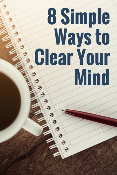 8 Simple Ways to Clear Your Mind