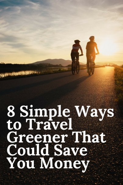 8 Simple Ways to Travel Greener That Could Save You Money