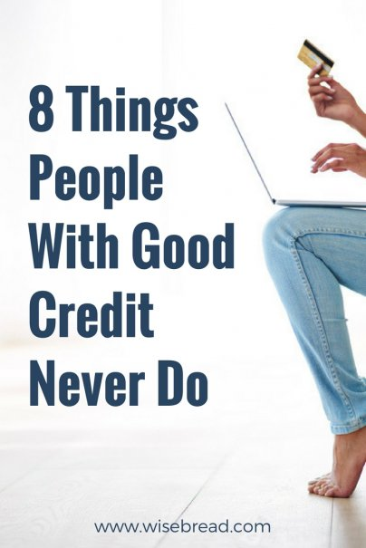 8 Things People With Good Credit Never Do
