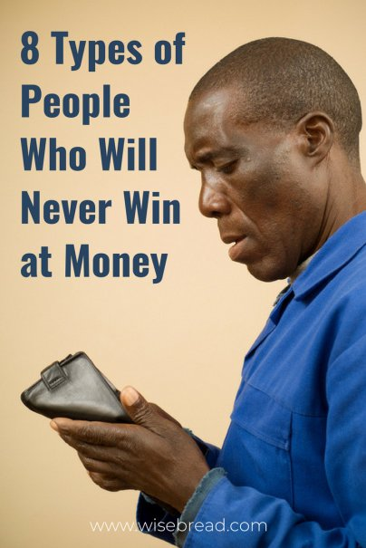 8 Types of People Who Will Never Win at Money