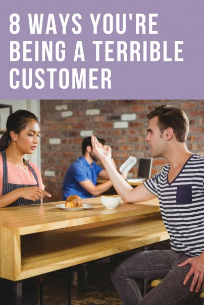 8 Ways You're Being a Terrible Customer