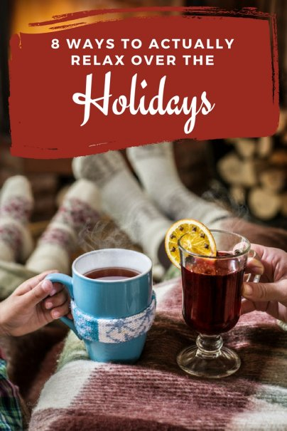 8 Ways to Actually Relax Over the Holidays