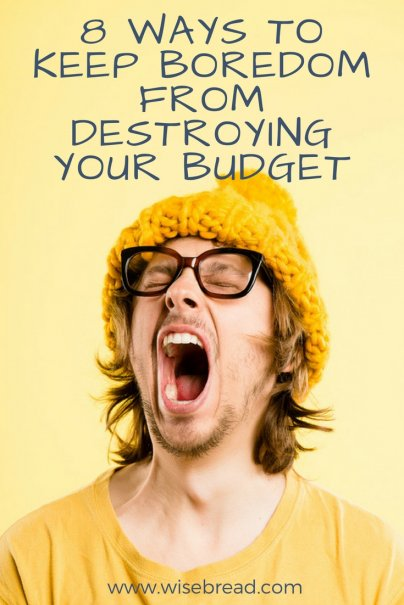 8 Ways to Keep Boredom from Destroying Your Budget