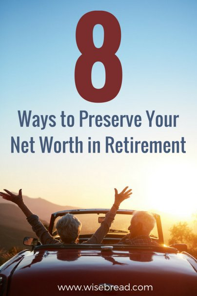 8 Ways to Preserve Your Net Worth in Retirement