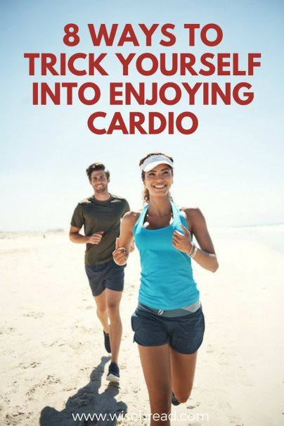 8 Ways to Trick Yourself Into Enjoying Cardio