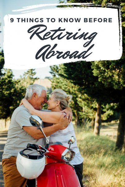 9 Things to Know Before Retiring Abroad