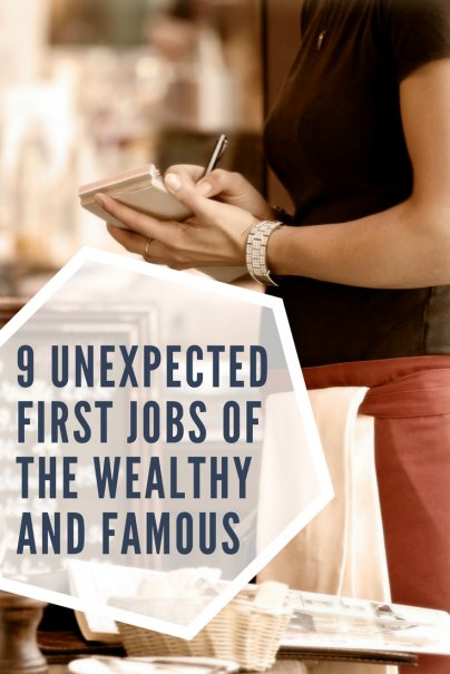 9 Unexpected First Jobs of the Wealthy and Famous
