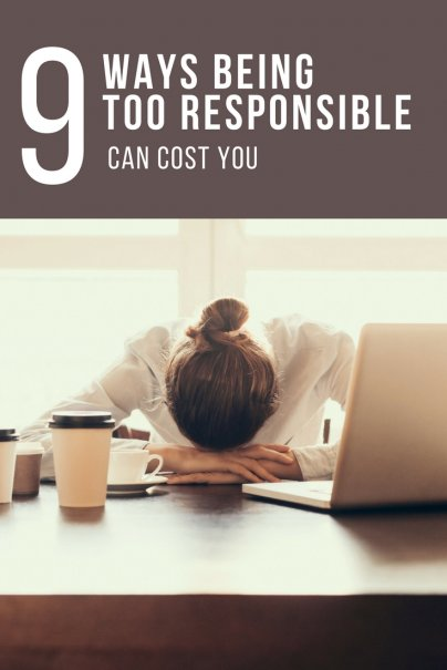 9 Ways Being Too Responsible Can Cost You