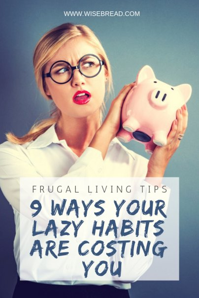 9 Ways Your Lazy Habits Are Costing You
