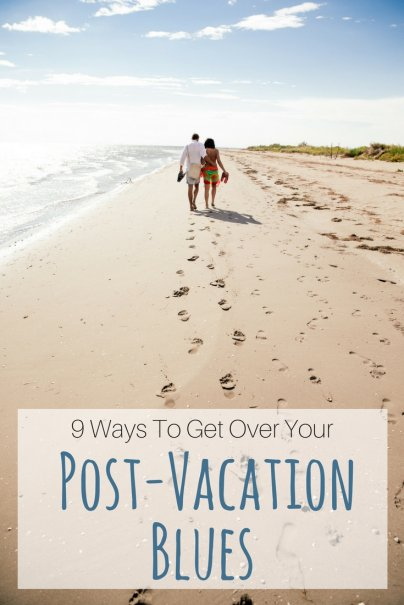9 ways to get over your post vacation blues