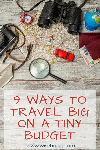 9 Ways to Travel Big on a Tiny Budget