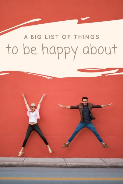 A Big List Of Things To Be Happy About