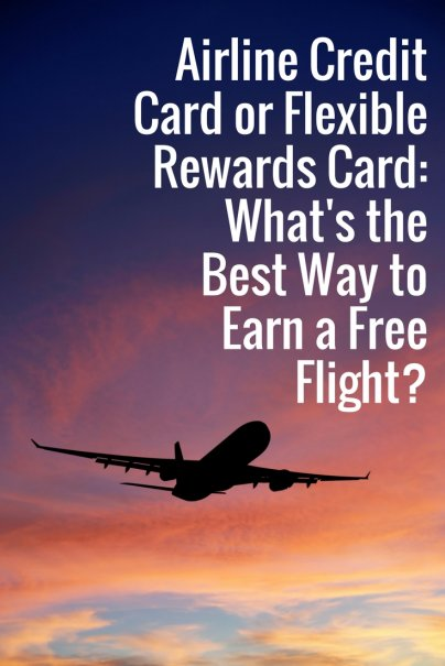 Airline Credit Card or Flexible Rewards Card: What's the Best Way to Earn a Free Flight?