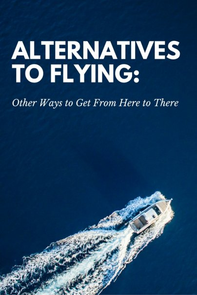 Alternatives to Flying: Other Ways to Get From Here to There