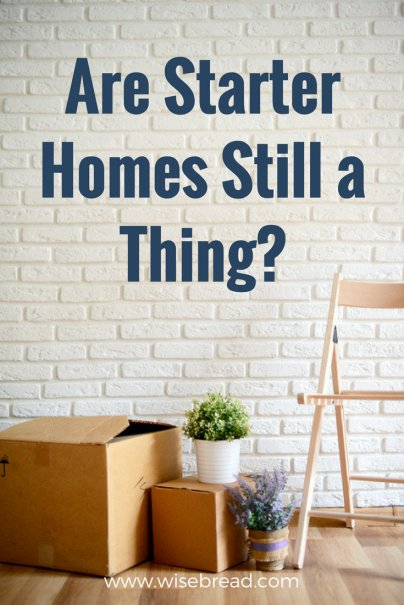 Are Starter Homes Still a Thing?