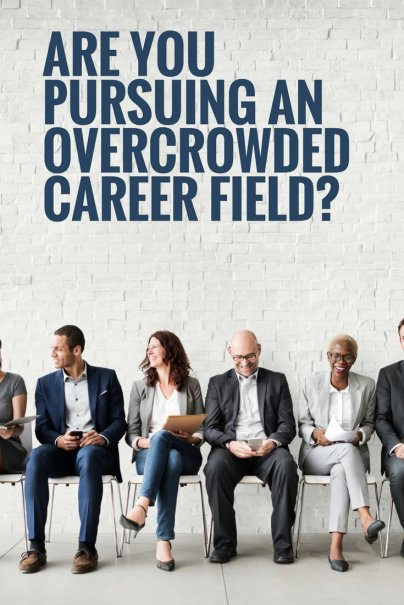 Are You Pursuing an Overcrowded Career Field?