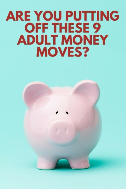 Are You Putting Off These 9 Adult Money Moves?