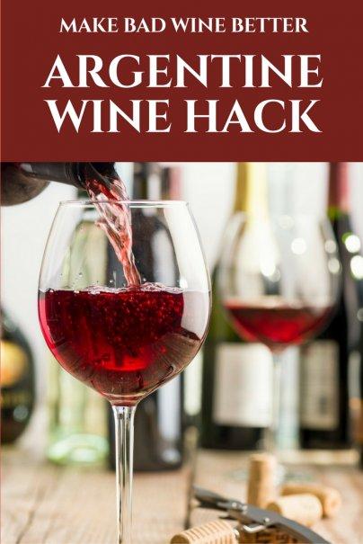 Argentine Wine Hack: Make Bad Wine Better