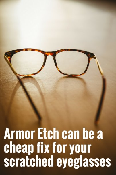 Armor Etch can be a cheap fix for your scratched eyeglasses