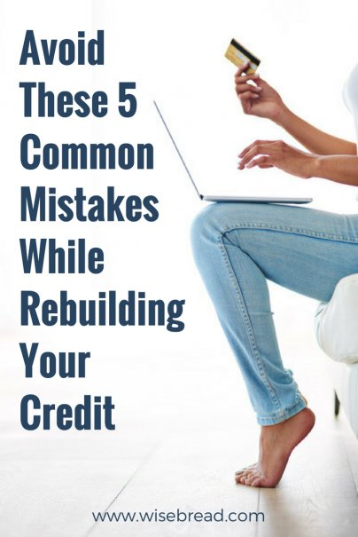 Avoid These 5 Common Mistakes While Rebuilding Your Credit