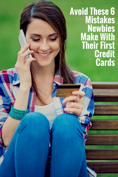Avoid These 6 Mistakes Newbies Make With Their First Credit Cards