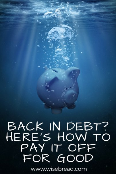 Back in Debt? Here's How to Pay it Off for Good