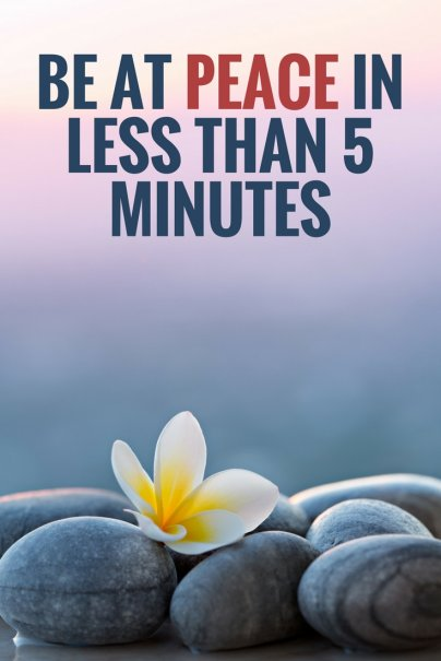 Be at Peace in Less Than 5 Minutes