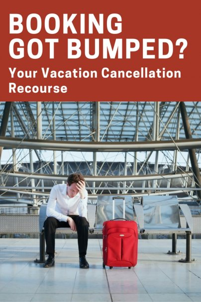 Booking Got Bumped? Your Vacation Cancellation Recourse