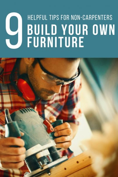 Build Your Own Furniture: 9 Helpful Tips For Non-Carpenters