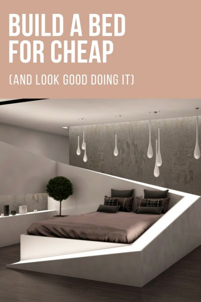 Build A Bed For Cheap And Look Good Doing It