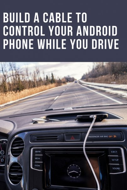 Build a Cable to Control Your Android Phone While You Drive