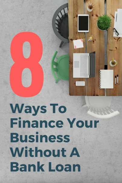Can't Get A Bank Loan? 8 Other Ways To Finance Your Business