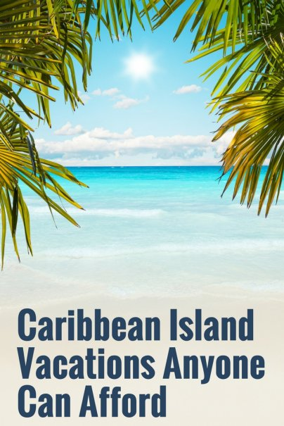 Caribbean Island Vacations Anyone Can Afford