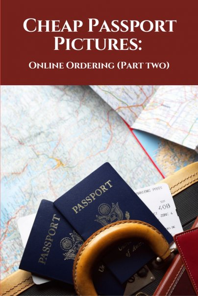 Cheap Passport Pictures (Part Two): Online Ordering