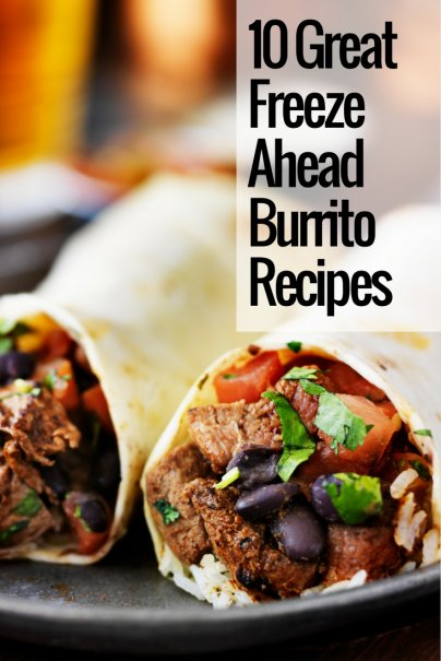 Cheaper and Healthier Than Store-Bought: 10 Great Freeze-Ahead Burrito Recipes
